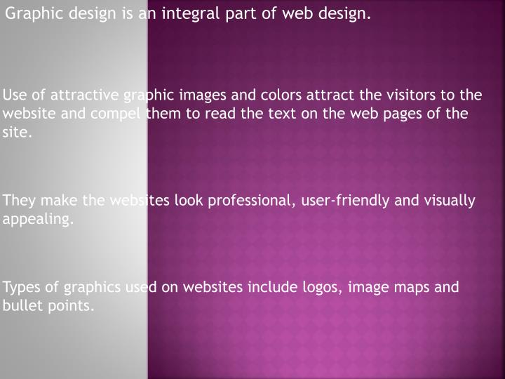 Graphic design is an integral part of web design.