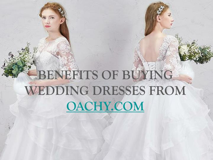 Benefits of buying wedding dresses from oachy com