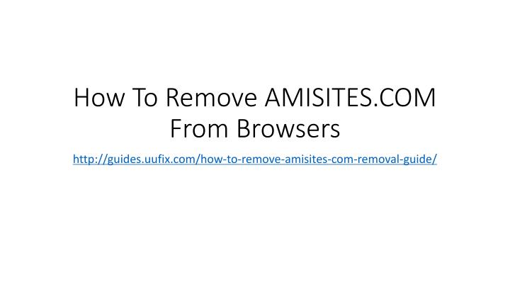 How to remove amisites com from browsers