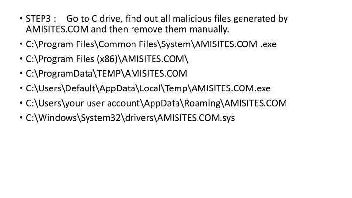 STEP3 : Go to C drive, find out all malicious files generated by AMISITES.COM and then remove them manually.