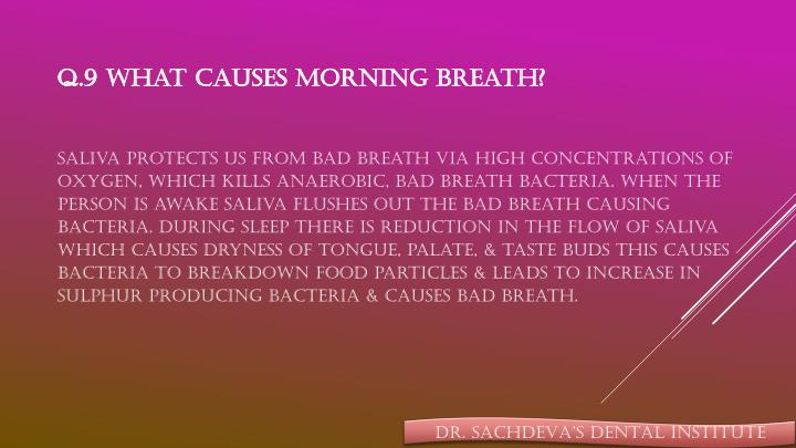 Q.9 What causes morning breath