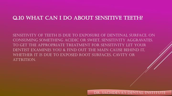 Q.10 What can I do about sensitive teeth