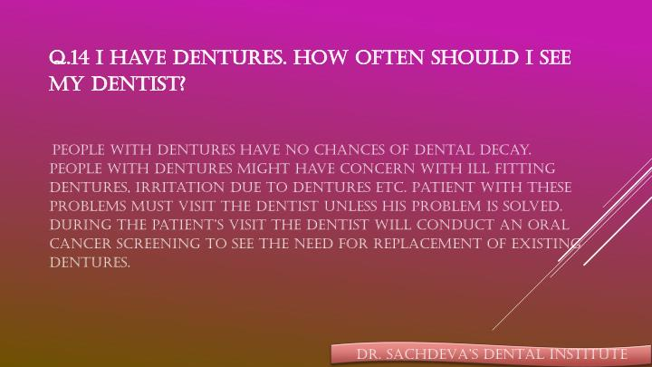 Q.14 I have dentures. How often should I see my dentist