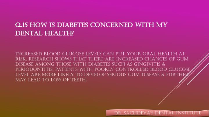Q.15 How is diabetes concerned with my dental health