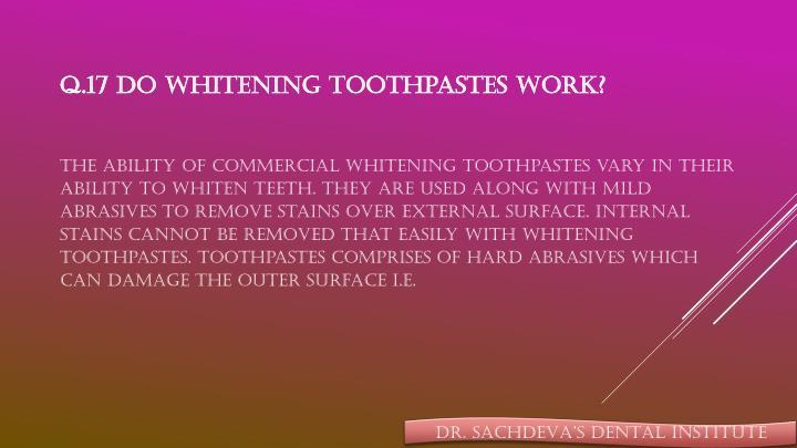 Q.17 Do whitening toothpastes work