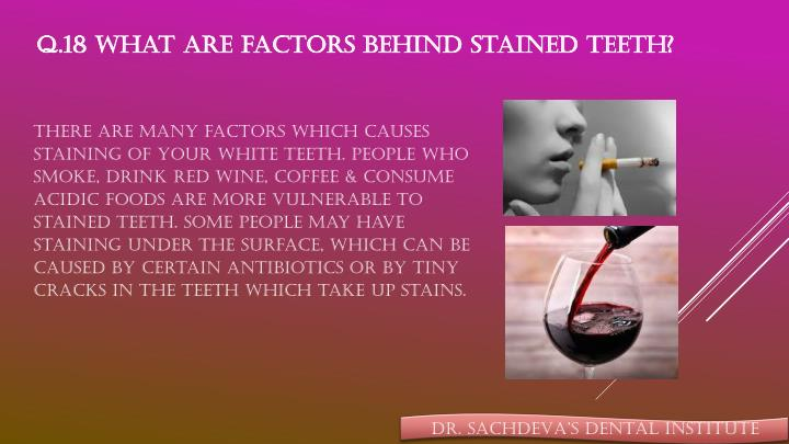 Q.18 What are factors behind stained teeth?