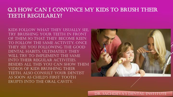 Q.3 How can I convince my kids to brush their teeth regularly?