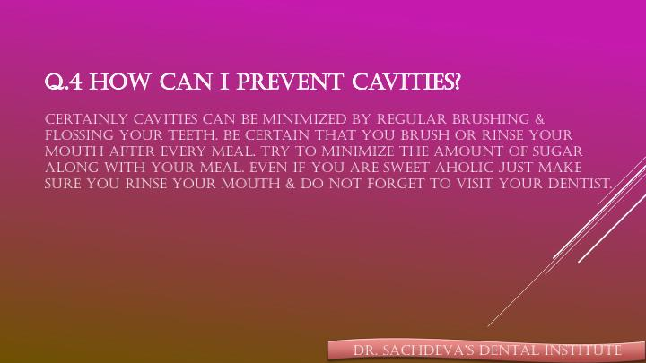 Q.4 How can I prevent cavities