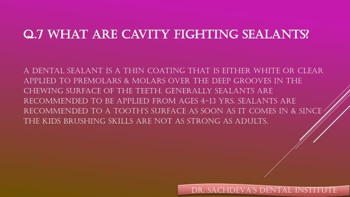 Q.7 What are cavity fighting sealants