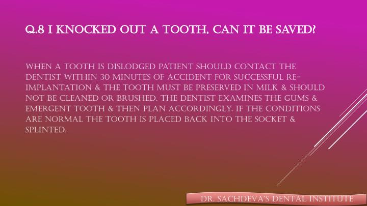 Q.8 I knocked out a tooth, can it be saved