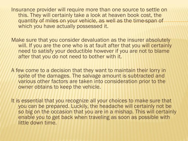 Insurance provider will require more than one source to settle on this. They will certainly take a l...