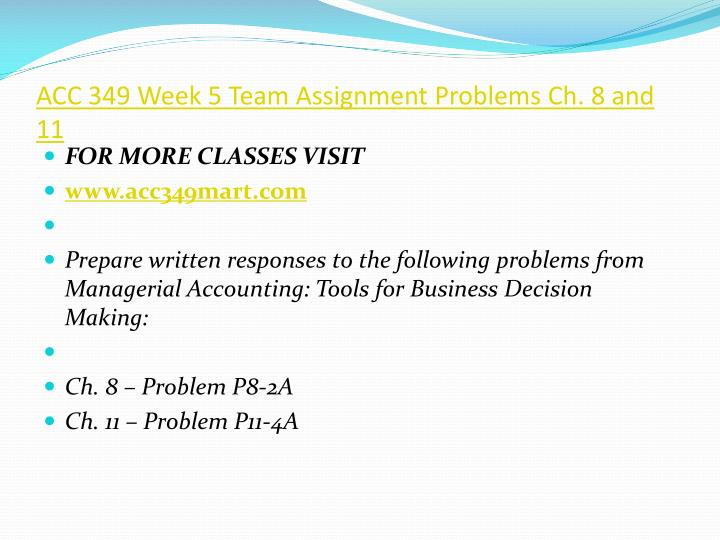 ACC 349 Week 5 Team Assignment Problems Ch. 8 and 11