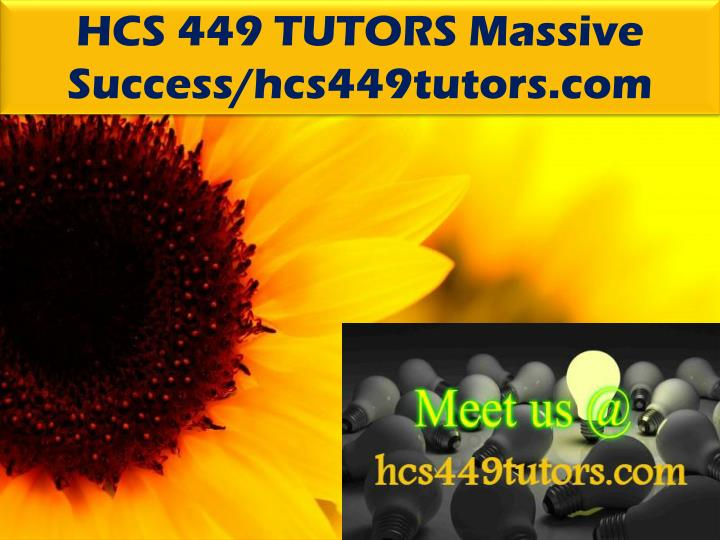 HCS 449 TUTORS Massive Success/hcs449tutors.com