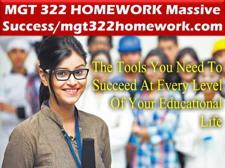 MGT 322 HOMEWORK Massive Success/mgt322homework.com