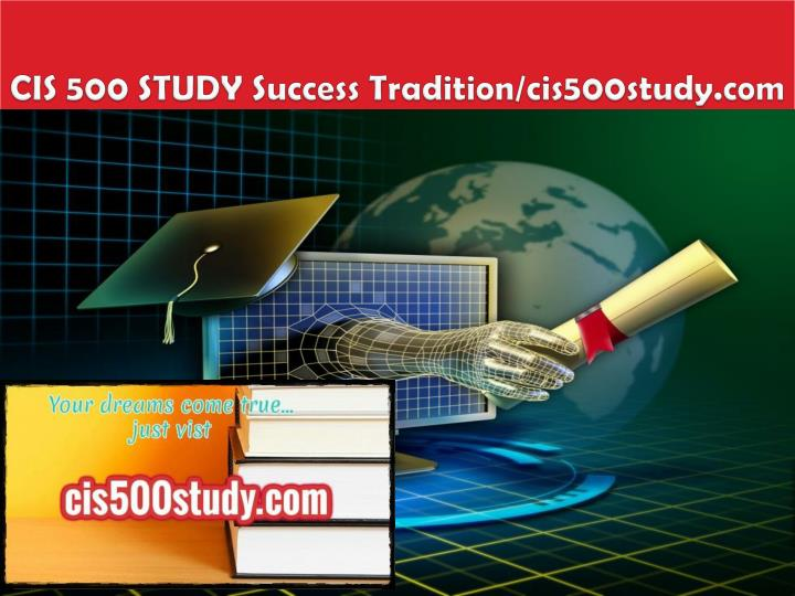 Cis 500 study success tradition cis500study com