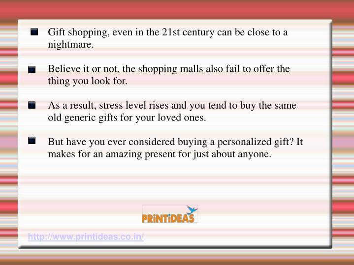Gift shopping, even in the 21st century can be close to a nightmare.