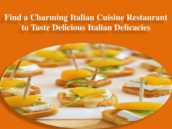 Find a charming italian cuisine restaurant to taste delicious italian delicacies