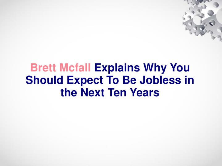 Brett mcfall explains why you should expect to be jobless in the next ten years