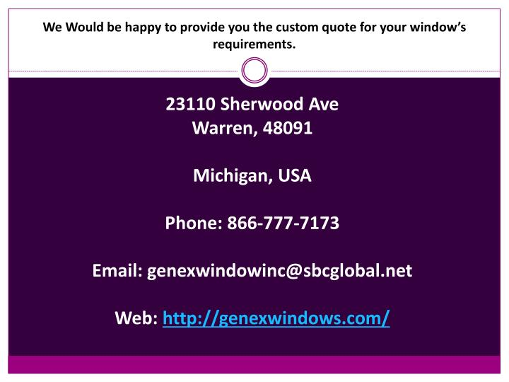 We Would be happy to provide you the custom quote for your window's requirements.