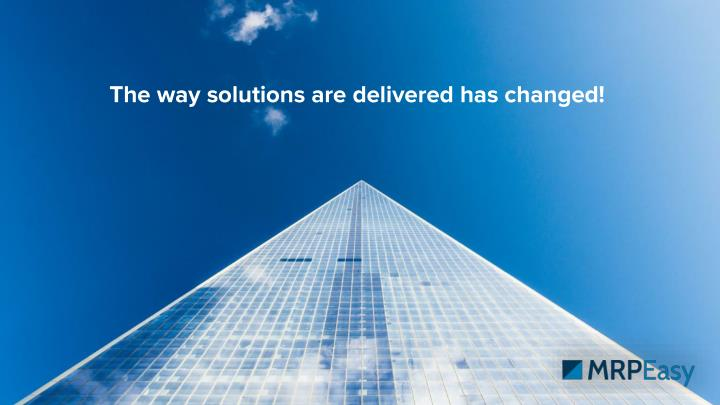 The way solutions are delivered has changed!