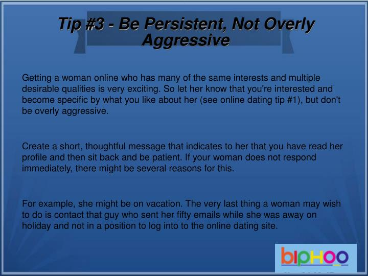 Tip #3 - Be Persistent, Not Overly Aggressive