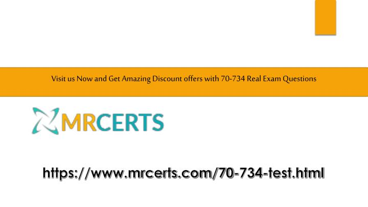 Visit us Now and Get Amazing Discount offers with 70-734 Real Exam Questions