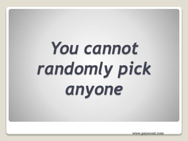 You cannot randomly pick anyone