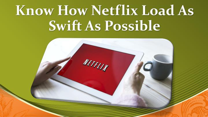 Know how netflix load as swift as possible