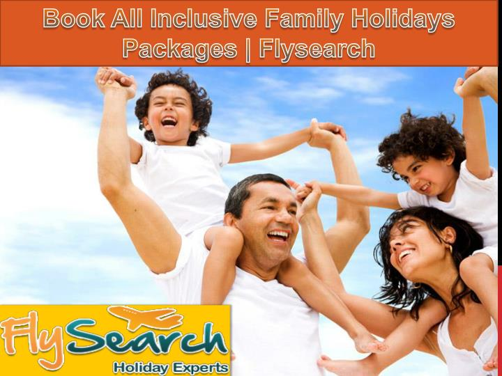 Book All Inclusive Family Holidays Packages | Flysearch