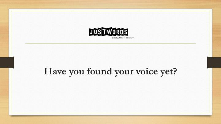 Have you found your voice yet?