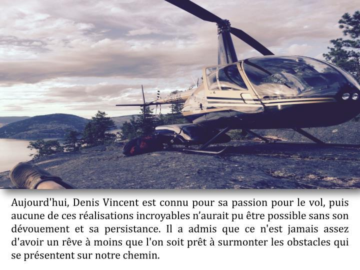 Aujourd'hui, Denis Vincent est connu pour sa passion pour le vol, puis