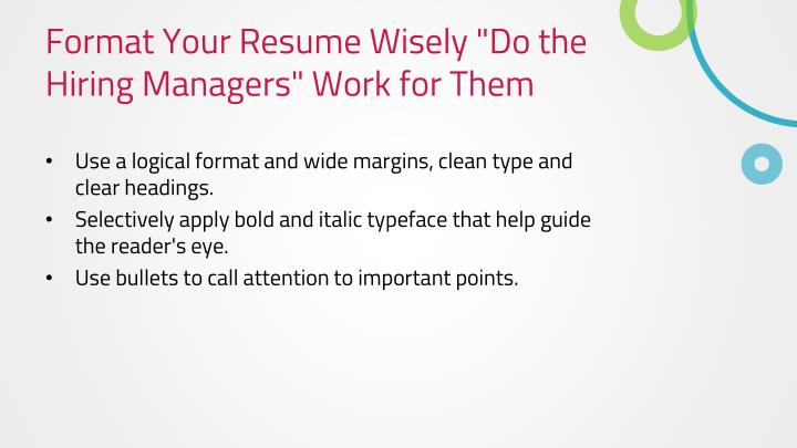 Format your resume wisely do the hiring managers work for them
