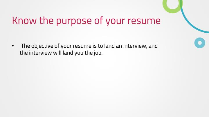 Know the purpose of your resume