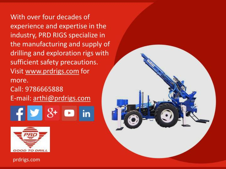 With over four decades of experience and expertise in the industry, PRD RIGS specialize in the manufacturing and supply of drilling and exploration rigs with sufficient safety precautions.