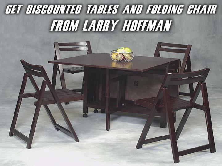 Get discounted tables and folding chair from larry hoffman