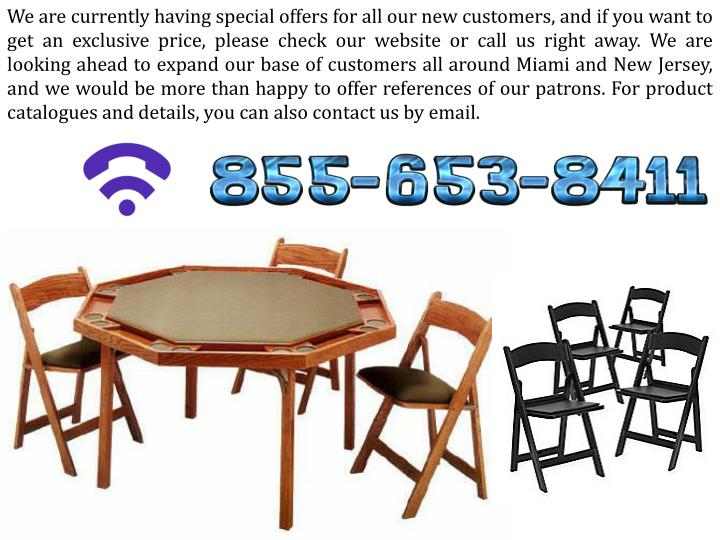 We are currently having special offers for all our new customers, and if you want to get an exclusive price, please check our website or call us right away. We are looking ahead to expand our base of customers all around Miami and New Jersey, and we would be more than happy to offer references of our patrons. For product catalogues and details, you can also contact us by email.