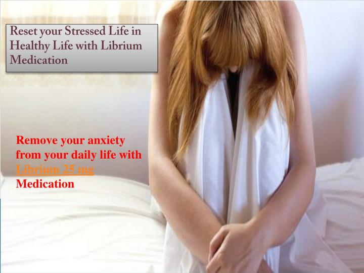 Reset your Stressed Life in Healthy Life with Librium Medication