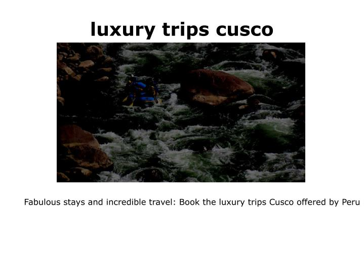 luxury trips cusco