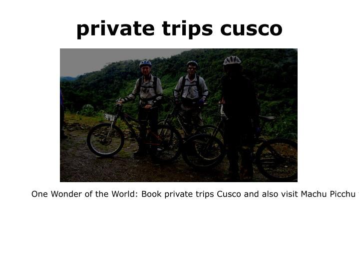 Private trips cusco