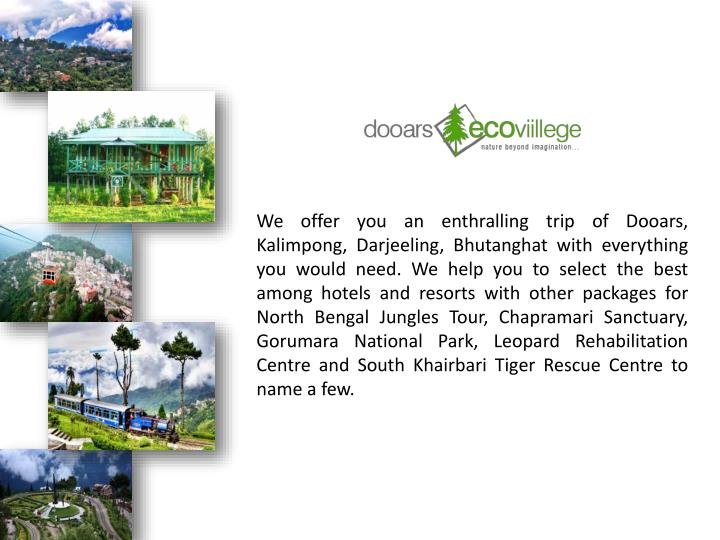 We offer you an enthralling trip of Dooars,