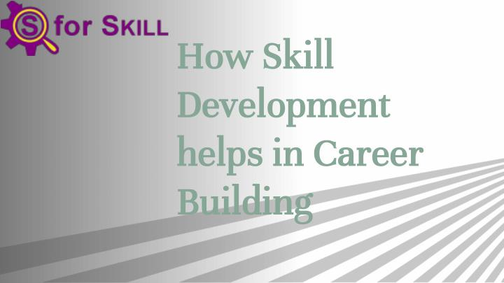 How skill development helps in career building