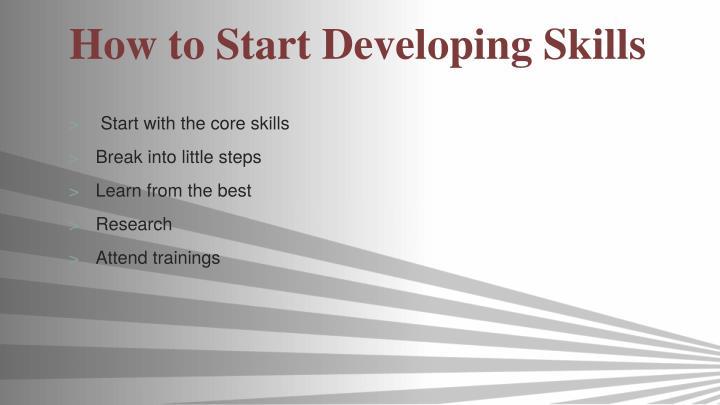 How to Start Developing Skills