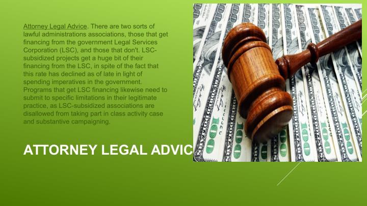 Attorney Legal Advice. There are two sorts of