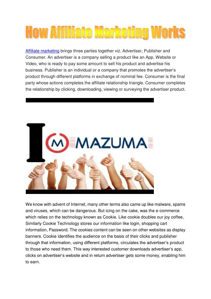 Affiliate marketing brings three parties together viz. Advertiser, Publisher and