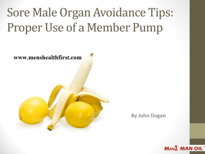 sore male organ avoidance tips proper use of a member pump