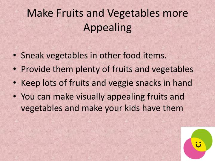 Make Fruits and Vegetables more Appealing