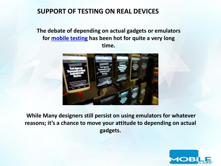 SUPPORT OF TESTING ON REAL DEVICES