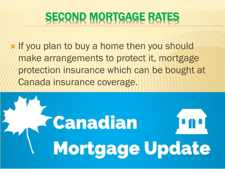 If you plan to buy a home then you should make arrangements to protect it, mortgage protection insurance which can be bought at Canada insurance coverage.