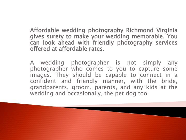 Affordable wedding photography Richmond Virginia gives surety to make your wedding memorable. You can look ahead with friendly photography services offered at affordable rates.