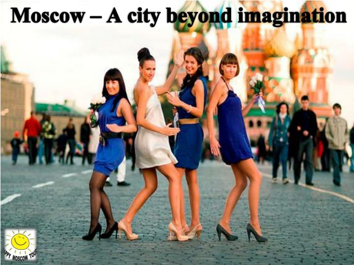 Moscow – A city beyond imagination